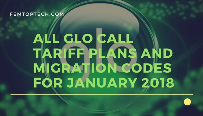All Glo Call Tariff Plans And Migration Codes For January 2018